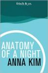 Anatomy of a Night - Anna Kim, Bradley Schmidt