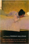 Love Poems by Pedro Salinas: My Voice Because of You and Letter Poems to Katherine - Pedro Salinas, Willis Barnstone, Enric Bou, Jorge Guillén, Jorge Guillen