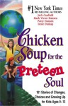 Chicken Soup for the Preteen Soul: 101 Stories of Changes, Choices and Growing Up for Kids, Ages 9-13 - Jack Canfield, Mark Victor Hansen, Patty Hansen