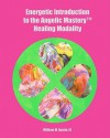 Energetic Introduction to the Angelic Mastery(tm) Healing Modality - William M. Austin III