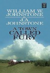 A Town Called Fury - William W. Johnstone, J.A. Johnstone