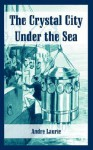 The Crystal City Under the Sea - André Laurie, L.A. Smith