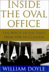 Inside the Oval Office: The White House Tapes from FDR to Clinton - William Doyle
