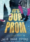 It's Our Prom (So Deal With It) - Julie Anne Peters