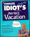 The Complete Idiot's Guide to the Perfect Vacation - Alpha Development Group