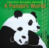 A Panda's World (Caroline Arnold's Animals) (Caroline Arnold's Animals) - Caroline Arnold