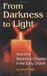 From Darkness to Light: How to Become a Christian in the Early Church - Anne Field