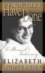Not Til I Have Done: A Personal Testimony - Elizabeth Achtemeier