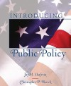 Introducing Public Policy- (Value Pack W/Mysearchlab) - Jay M. Shafritz Jr., Christopher P. Borick