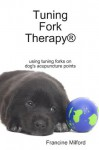 Tuning Fork Therapy® Using Tuning Forks On Dog's Acupuncture Points - Francine Milford