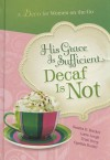 His Grace Is Sufficient But Decaf Is Not - Sandra D. Bricker, Loree Lough, Trish Perry, Cynthia Ruchti