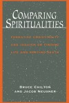 Comparing Spiritualities: Formative Christianity and Judaism on Finding Life and Meeting Death - Bruce Chilton, Jacob Neusner