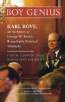 Boy Genius: Karl Rove, the Architect of George W. Bush's Remarkable Political Triumphs - Carl M. Cannon, Lou Dubose, Jan Reid