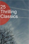 25 Thrilling Classic - Robert E. Howard, Mary Roberts Rinehart, Edgar Wallace, Various
