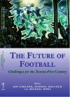 The Future of Football: Challenges for the Twenty-first Century (Sport in the Global Society) - Jon Garland, Dominic Malcolm, Mike Rowe