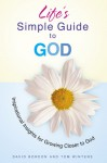 Life's Simple Guide to God: Inspirational Insights for Growing Closer to God - David Bordon, Tom Winters