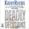 Deadly Decisions: A Novel (Audio) - Katherine Borowitz, Lorelei King, Kathy Reichs