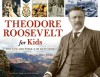 Theodore Roosevelt for Kids: His Life and Times, 21 Activities - Kerrie Logan Hollihan