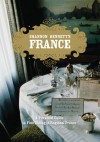 Shannon Bennett's France: A Personal Guide to Fine Dining in Regional France - Shannon Bennett, Scott Murray