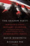 The Shadow Party: How George Soros, Hillary Clinton, and Sixties Radicals Seized Control of the Democratic Party - David Horowitz, Richard Poe