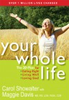 Your Whole Life: The 3D Plan for Eating Right, Living Well, and Loving God - Carol Showalter, Maggie Davis