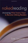 Naked Reading: Uncovering What Tweens Need to Become Lifelong Readers - Teri S. Lesesne