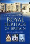 A Companion to the Royal Heritage of Britain - Marc Alexander