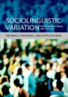 Sociolinguistic Variation: Theories, Methods, and Applications - Robert J. Bayley, Ceil Lucas