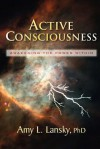 Active Consciousness: Awakening the Power Within - Amy L. Lansky