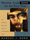 Meeting Jesus Again for the First Time: The Historical Jesus and the Heart of Contemporary Faith - Marcus J. Borg