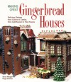 Making Great Gingerbread Houses: Delicious Designs from Cabins to Castles, from Lighthouses to Tree Houses - Aaron Morgan, Paige Gilchrist