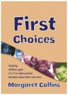First Choices: Teaching Children Aged 4-8 to Make Positive Decisions about Their Own Lives - Margaret Collins