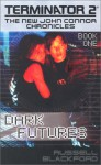 Terminator 2: The New John Connor Chronicles, Book 1:Dark Futures - Russell Blackford