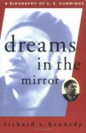 Dreams in the Mirror: A Biography of E.E. Cummings - Richard S. Kennedy