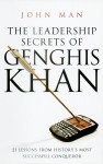 The Leadership Secrets of Genghis Khan - John Man