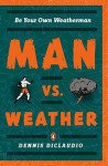 Man vs. Weather: Be Your Own Weatherman - Dennis DiClaudio