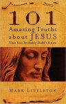 101 Amazing Truths About Jesus That You Probably Didn't Know - Mark R. Littleton