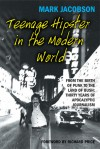Teenage Hipster in the Modern World: From the Birth of Punk to the Land of Bush: Thirty Years of Apocalyptic Journalism - Mark Jacobson, Richard Price, James Hamilton