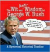 The Wit and (Anti)Wisdom of George W. Bush: A Hysterical Timeline - George W. Bush