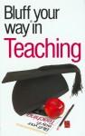 The Bluffer's Guide to Teaching: Bluff Your Way in Teaching - Nick Yapp