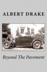 Beyond the Pavement - Albert Drake