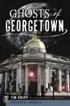 Ghosts of Georgetown (Haunted America) - Tim Krepp, Louis Bayard