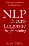 NLP Guide - NLP Techniques, What Is NLP, Neuro Linguistic Programming, NLP Training, NLP Therapy, NLP Book, NLP Basics, Learn NLP - Andy Miller