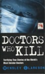 Doctors Who Kill (Blake's True Crime Library) - Wensley Clarkson