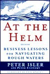 At the Helm: Business Lessons for Navigating Rough Waters - Peter Isler, Peter Economy
