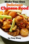 Make Your Own Delicious Chinese Food - Tony Wong
