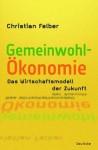 Die Gemeinwohl-Ökonomie. Das Wirtschaftsmodell der Zukunft - Christian Felber