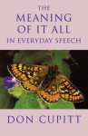 Meaning of It All in Everyday Speech - Don Cupitt