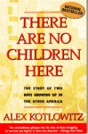 There Are No Children Here: The Story of Two Boys Growing Up in the Other America - Alex Kotlowitz