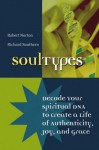Soultypes: Decode Your Spiritual DNA to Create a Life of Authenticity, Joy, and Grace - Richard Southern